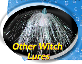 Specialty Witch Lures, Dusters, Mylar and more